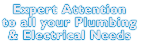 Expert Attention to all your plumbing & electrical needs